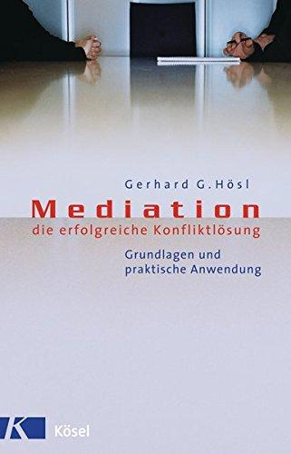 Mediation - die erfolgreiche Konfliktlösung: Grundlagen und praktische Anwendung