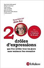 200 drôles d'expressions que l'on utilise tous les jours sans vraiment les connaître de Stéphane De Groodt