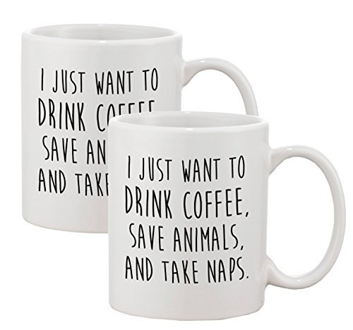 I Just Want to Drink Coffee Save Animals Take Naps Ceramic Coffee Mugs 11 oz (Set of 2)