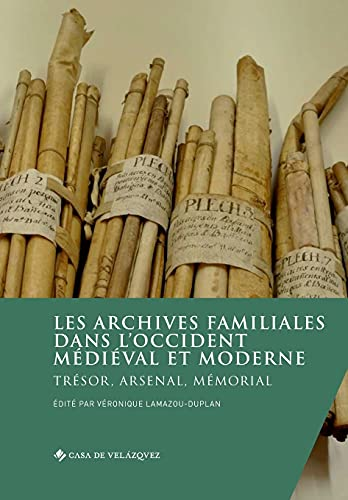 Les archives familiales dans l'Occident médiéval et moderne. Trésor, arsenal, mémorial: 185 (Collection de la Casa de Velázquez)