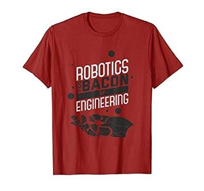 ROBOTICS IS THE BACON OF ENGINEERING Funny Robotics T-Shirt