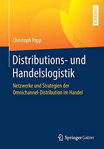 Distributions- und Handelslogistik: Netzwerke und Strategien der Omnichannel-Distribution im Handel