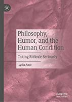 Philosophy, Humor, and the Human Condition: Taking Ridicule Seriously