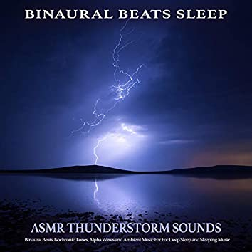 Binaural Beats Sleep: Asmr Thunderstorm Sounds, Binaural Beats, Isochronic Tones, Alpha Waves and Ambient Music For For Deep Sleep and Sleeping Music