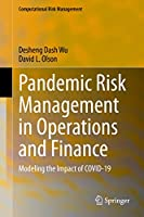 Pandemic Risk Management in Operations and Finance: Modeling the Impact of COVID-19 (Computational Risk Management)