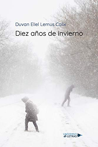 Diez años de invierno de Duvan Eliel Lemus Calix
