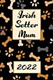 Irish Setter Mum 2022: Monthly Weekly Daily Planner   Cute Irish Setter Dogs Planner   Dated Week Day Month Dog Calendar 2022 With UK Holidays 2022  ... Family Work & Sports   140 Sites   6x9   Gift