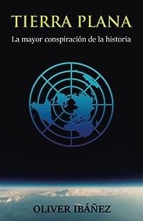 Tierra Plana: La mayor conspiración de la historia (Spanish Edition)