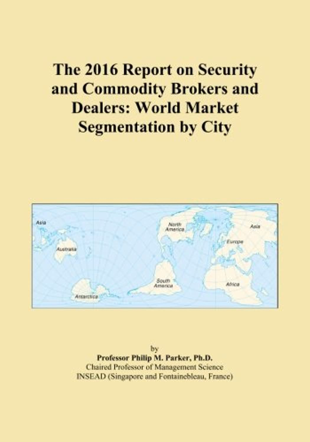 The 2016 Report on Security and Commodity Brokers and Dealers: World Market Segmentation by City