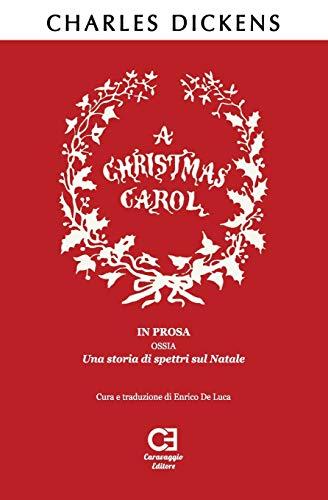 A Christmas Carol. In prosa, ossia, una storia di spettri sul Natale: Traduzione in italiano integrale e annotata