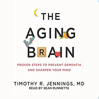 The Aging Brain     Proven Steps to Prevent Dementia and Sharpen Your Mind              By:                                                                                                                                 Timothy R. Jennings MD                               Narrated by:                                                                                                                                 Sean Runnette                      Length: 7 hrs and 50 mins     11 ratings     Overall 4.3