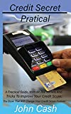 Credit Secret Pratical: A Practical Guide, With All The Secrets And Tricks To Improve Your Credit Score; The Book That Will Change Your Credit Score Forever