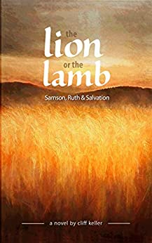 The Lion or the Lamb: Samson, Ruth and Salvation by [Cliff Keller]