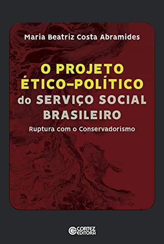 Projeto ético-político do Serviço Social Brasileiro: Ruptura com o Conservadorismo