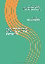 Figuren und Fakten lernen für den TMS trainieren!: 800 Aufgaben Bearbeitungsstrategien erfolgreiches Training (TMS - Infos und Vorbereitung) (German Edition)