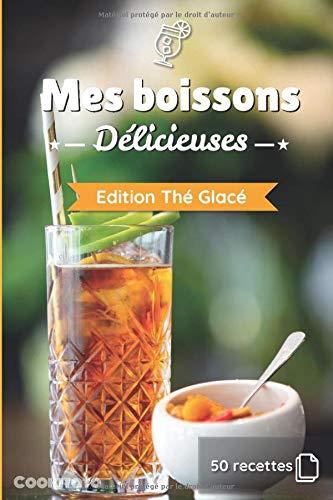 Mes boissons Délicieuses - Edition Thé Glacé: Livre de recettes à compléter et à personnaliser   50 recettes   Format moyen