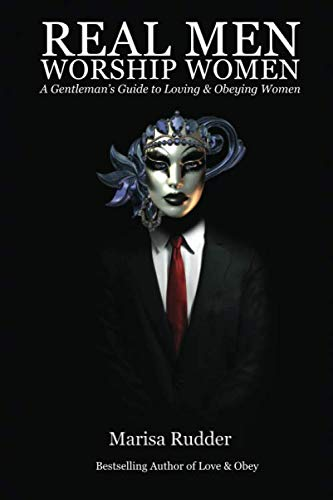 Real Men Worship Women: A Gentleman's Guide to Loving & Obeying Women (Female Led Relationship)