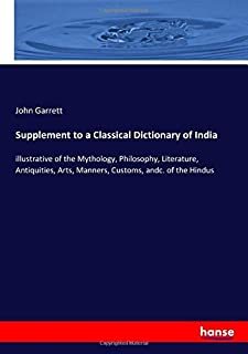 Supplement to a Classical Dictionary of India: illustrative of the Mythology, Philosophy, Literature, Antiquities, Arts, M...