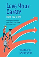 Love Your Career: Making decisions for your future - a guide for young adults