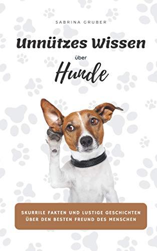 Unnützes Wissen über Hunde - Skurrile Fakten und lustige Geschichten über den besten Freund des Menschen