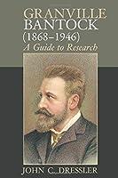 Granville Bantock 1868-1946: A Guide to Research (Clemson University Press)