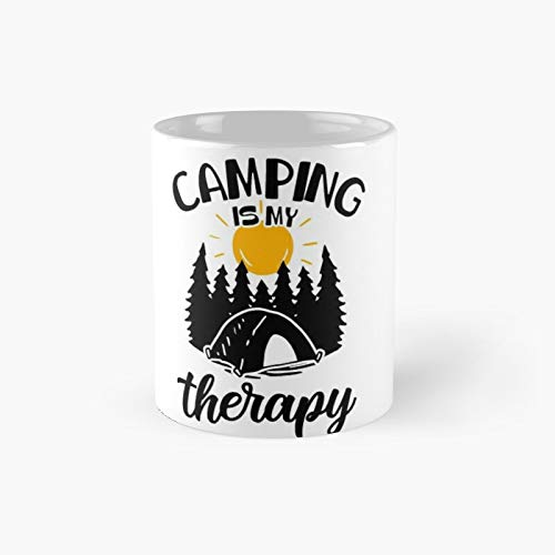 Camping Is My Therapy Camper Adventure Nature Moutainers Lovers Graphic Very Funny Cool Novelty Design Classic Mug - Gift Coffee Tea Cup White 11 Oz The Best Gift For Holidays.