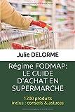 Régime FODMAP - Le guide d'achat en supermarché: 1200 produits, conseils & astuces