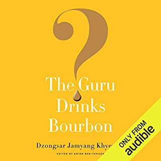 The Guru Drinks Bourbon?                   By:                                                                                                                                 Amira Ben-Yehuda,                                                                                        Dzongsar Jamyang Khyentse                               Narrated by:                                                                                                                                 Tom Pile                      Length: 8 hrs and 23 mins     5 ratings     Overall 5.0