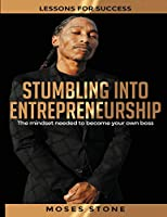 Stumbling Into Entrepreneurship: Lessons For Success. The mindset needed to become your own boss
