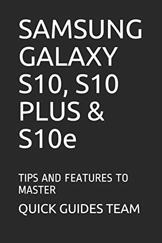 SAMSUNG GALAXY S10, S10 PLUS & S10e: Tips and Features to Master