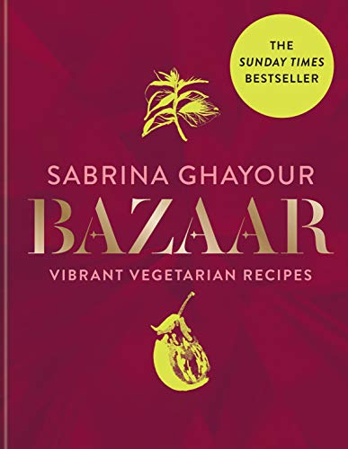 Bazaar: Vibrant vegetarian and plant-based recipes: The 4th book from the bestselling author of Persiana, Sirocco, Feasts and Simply