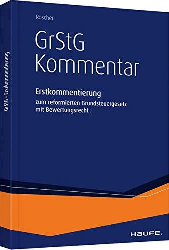 GrStG-Kommentar: Erstkommentierung des reformierten Grundsteuergesetzes mit Bewertungsrecht