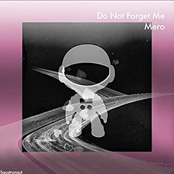 Do Not Forget Me