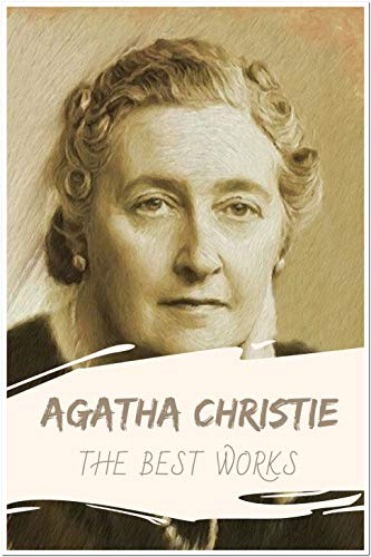 Agatha Christie: The Best Works (Annotated): Collection Including Poirot Investigates, The Man in the Brown Suit, The Murder on the Links, The Mysterious Affair at Styles, And More