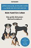 Appenzeller, Entlebucher und Berner Sennenhund: Das große Schweizer-Sennenhundebuch