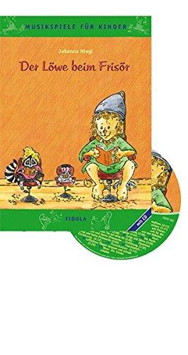 Der Löwe beim Frisör - Musikspiele für Kinder: Rollenspiele, Tänze, Spiele mit Instrumenten, Basteleien und Verkleidungen