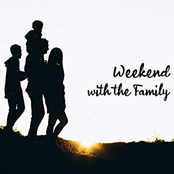 Weekend with the Family: Chill Music for a Leisurely Day with Loved Ones