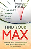 Find Your Max: Improve Work Productivity with Time Management Magic (Quality Life Series Book 2) (English Edition)