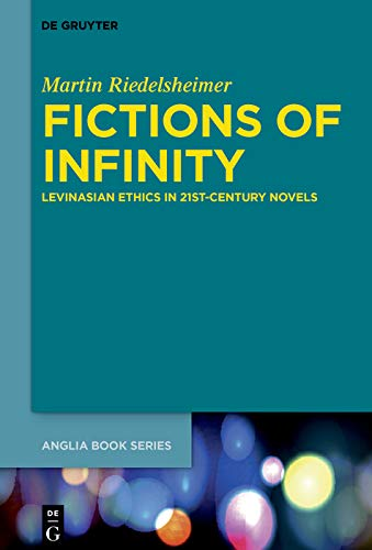Fictions of Infinity: Levinasian Ethics in 21st-Century Novels (Buchreihe der Anglia / Anglia Book Series 71) (English Edition)
