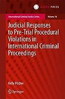 Judicial Responses to Pre-Trial Procedural Violations in International Criminal Proceedings (International Criminal Justice Series (16))