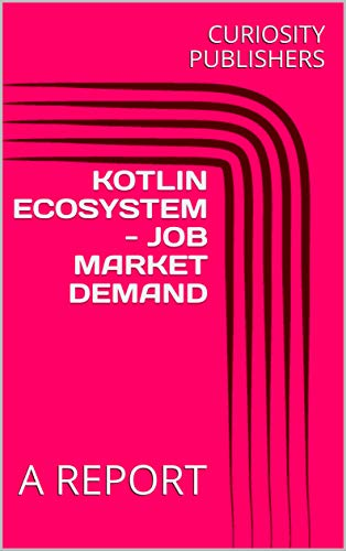 KOTLIN ECOSYSTEM - JOB MARKET DEMAND: A REPORT (English Edition)