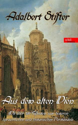 Aus dem alten Wien: Mit über 200 Fußnoten zum besseren sprachlichen und historischen Verständnis