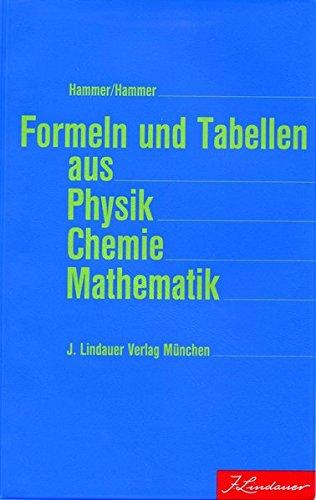 Formeln und Tabellen aus Physik Chemie Mathematik: 2. Fassung