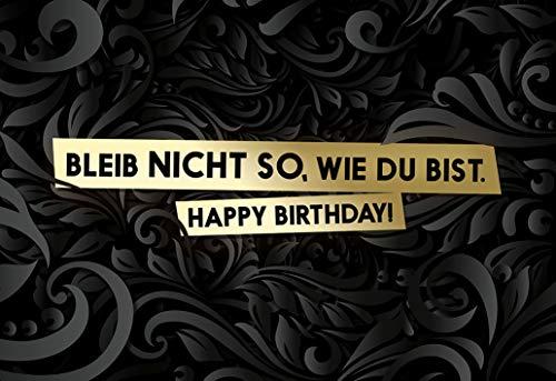 Bleib nicht so, wie du bist. Happy Birthday! - Geburtstagskarte