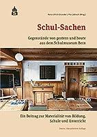 Schul-Sachen: Gegenstaende von gestern und heute aus dem Schulmuseum Bern. Ein Beitrag zur Materialitaet von Bildung, Schule und Unterricht
