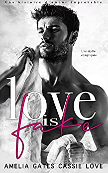 Love is Fake: Une histoire d'amour improbable par [Amelia Gates, Cassie Love]
