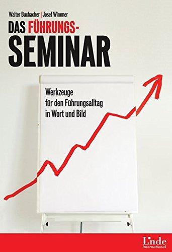 Das Führungs-Seminar: Werkzeuge für den Führungsalltag in Wort und Bild