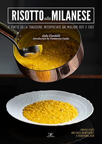 Risotto alla milanese. Il piatto della tradizione interpretato dai migliori osti e chef. Ediz. italiana e inglese