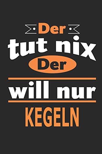 Der tut nix Der will nur kegeln: Notizbuch, Notizblock, Geburtstag Geschenk Buch mit 110 linierten Seiten