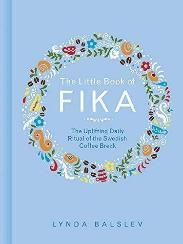 Compare Textbook Prices for The Little Book of Fika: The Uplifting Daily Ritual of the Swedish Coffee Break  ISBN 0050837416697 by Balslev, Lynda